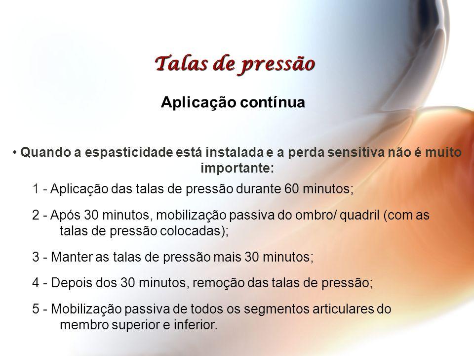 Talas de pressão Aplicação contínua 1 - Aplicação das talas de pressão durante 60 minutos; 2 - Após 30 minutos, mobilização passiva do ombro/ quadril