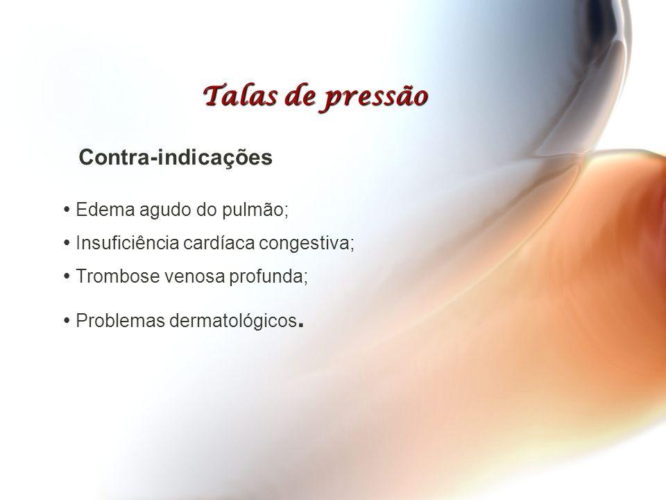  Edema agudo do pulmão;  Insuficiência cardíaca congestiva;  Trombose venosa profunda;  Problemas dermatológicos. Talas de pressão Contra-indicaçõ