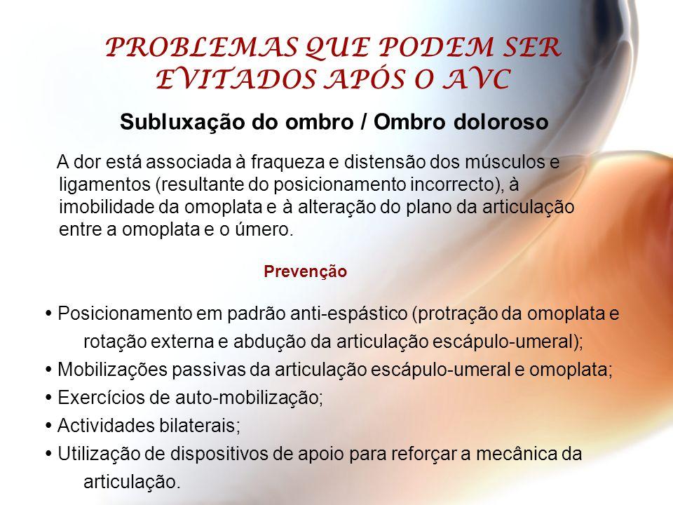 PROBLEMAS QUE PODEM SER EVITADOS APÓS O AVC  Posicionamento em padrão anti-espástico (protração da omoplata e rotação externa e abdução da articulaçã