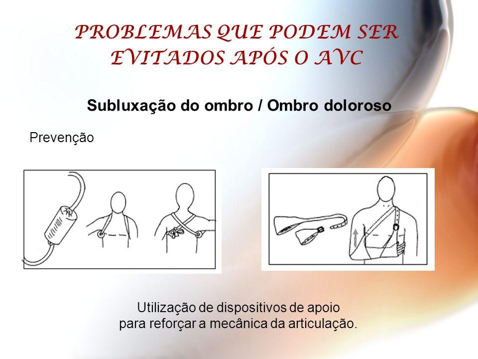 PROBLEMAS QUE PODEM SER EVITADOS APÓS O AVC Utilização de dispositivos de apoio para reforçar a mecânica da articulação. Prevenção Subluxação do ombro