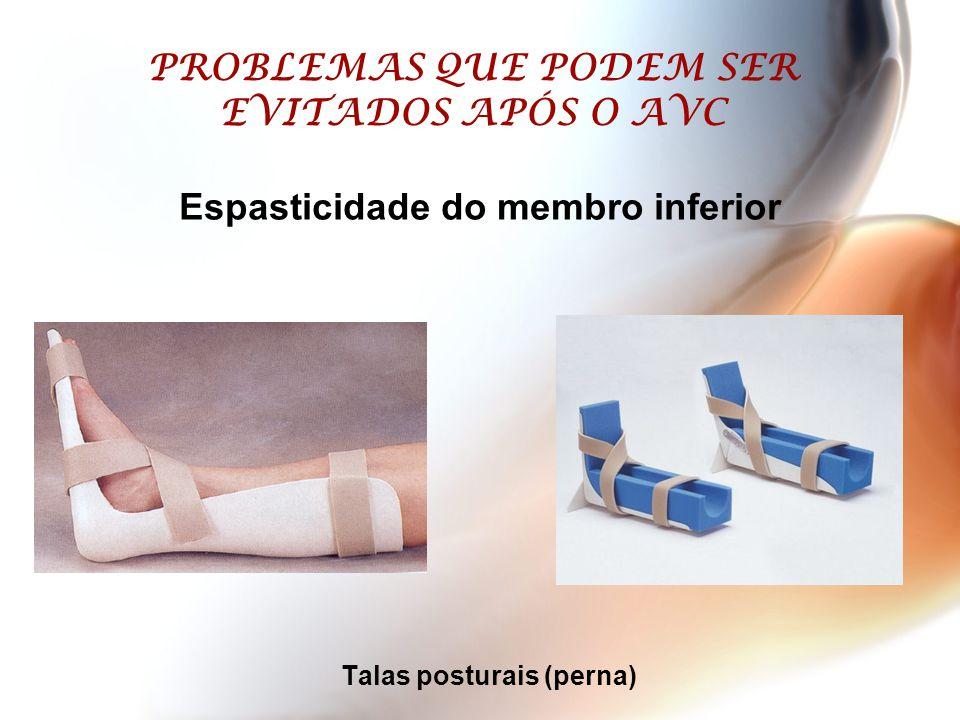 PROBLEMAS QUE PODEM SER EVITADOS APÓS O AVC Talas posturais (perna) Espasticidade do membro inferior