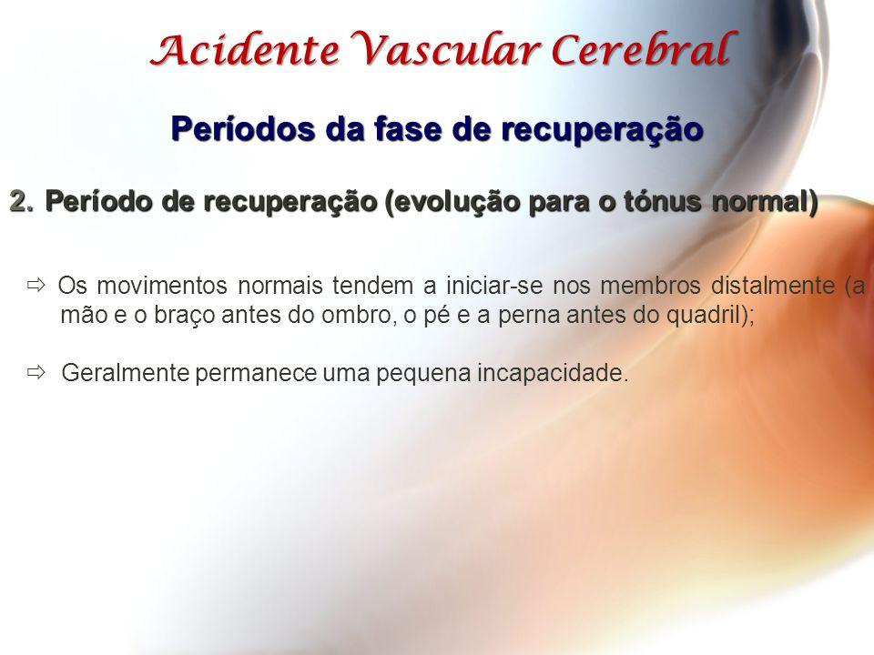 Acidente Vascular Cerebral  Os movimentos normais tendem a iniciar-se nos membros distalmente (a mão e o braço antes do ombro, o pé e a perna antes d