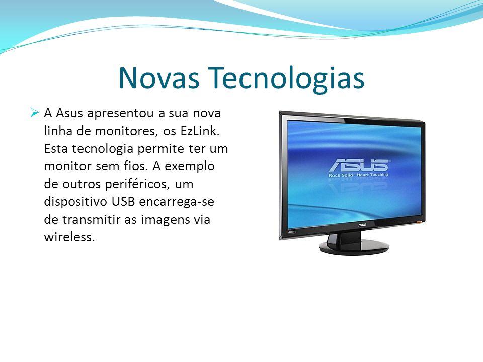 Novas Tecnologias  A Asus apresentou a sua nova linha de monitores, os EzLink. Esta tecnologia permite ter um monitor sem fios. A exemplo de outros p