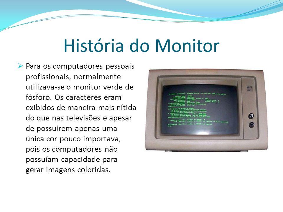 História do Monitor  Mais tarde os tubos de raios catódicos usados nas televisões deram origem aos monitores coloridos de CRT, os modelos iniciais não passavam de simples adaptações feitas em aparelhos de televisão, mas depressa foram melhorados para aproveitar todo o potencial do computador.