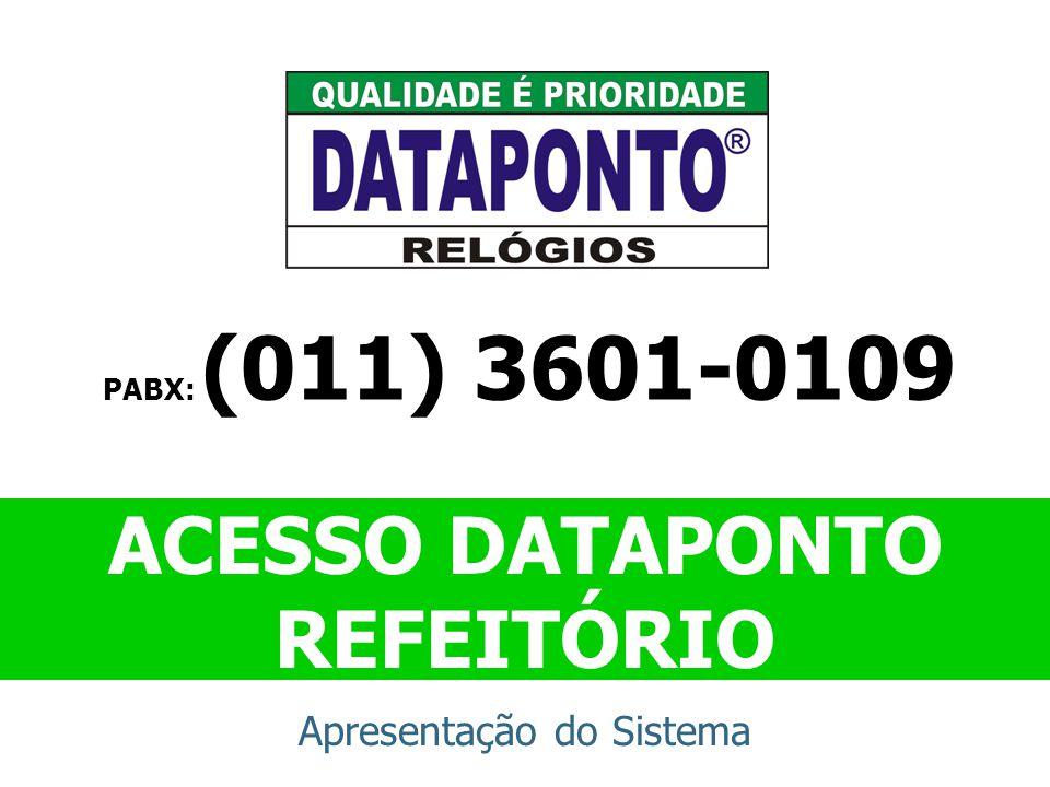 ACESSO DATAPONTO REFEITÓRIO Apresentação do Sistema PABX: (011) 3601-0109