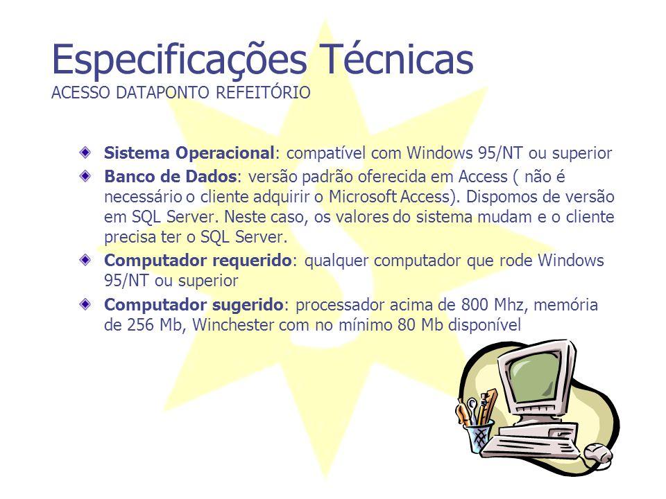 Especificações Técnicas ACESSO DATAPONTO REFEITÓRIO Sistema Operacional: compatível com Windows 95/NT ou superior Banco de Dados: versão padrão oferec