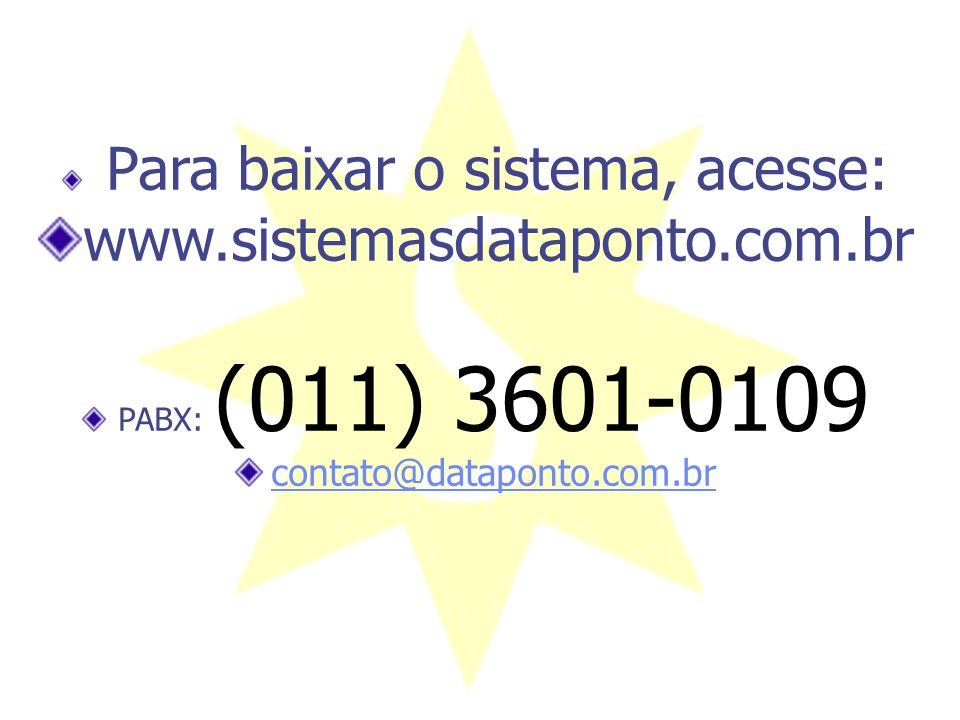 Para baixar o sistema, acesse: www.sistemasdataponto.com.br PABX: (011) 3601-0109 contato@dataponto.com.br