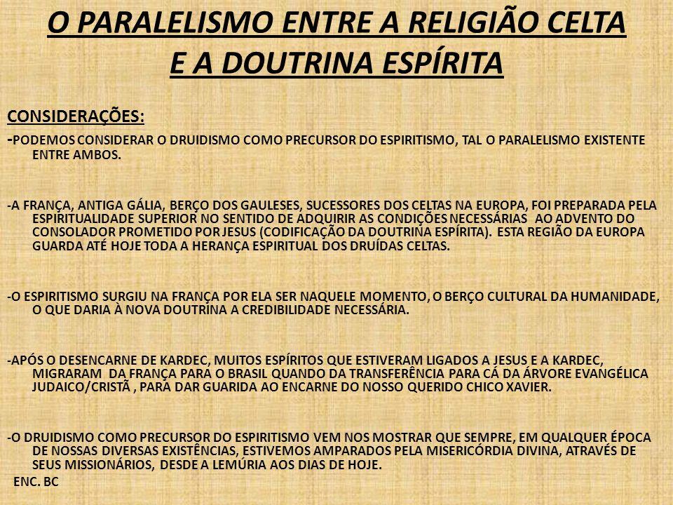 O PARALELISMO ENTRE A RELIGIÃO CELTA E A DOUTRINA ESPÍRITA CONSIDERAÇÕES: - PODEMOS CONSIDERAR O DRUIDISMO COMO PRECURSOR DO ESPIRITISMO, TAL O PARALE