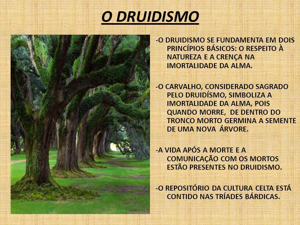 O DRUIDISMO -O DRUIDISMO SE FUNDAMENTA EM DOIS PRINCÍPIOS BÁSICOS: O RESPEITO À NATUREZA E A CRENÇA NA IMORTALIDADE DA ALMA. -O CARVALHO, CONSIDERADO
