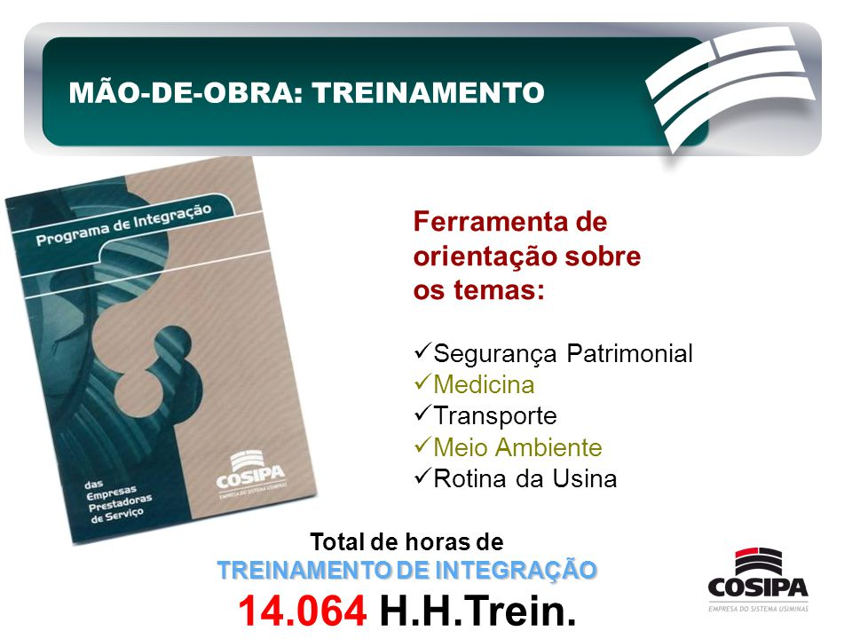 Ferramenta de orientação sobre os temas:  Segurança Patrimonial  Medicina  Transporte  Meio Ambiente  Rotina da Usina MÃO-DE-OBRA: TREINAMENTO To