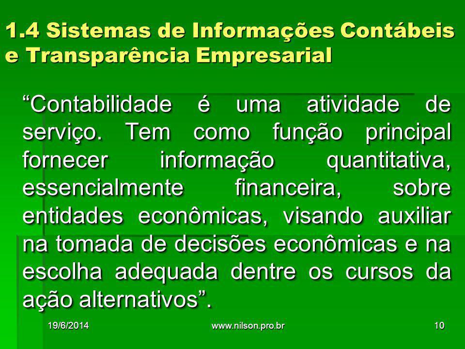 """1.4 Sistemas de Informações Contábeis e Transparência Empresarial """"Contabilidade é uma atividade de serviço. Tem como função principal fornecer inform"""