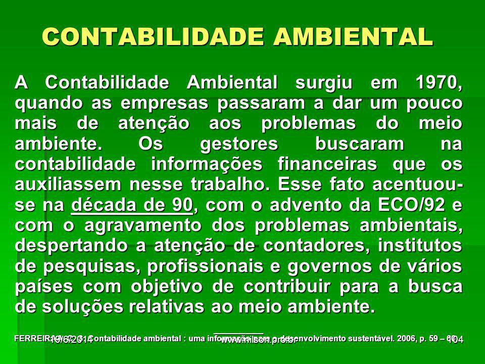 CONTABILIDADE AMBIENTAL A Contabilidade Ambiental surgiu em 1970, quando as empresas passaram a dar um pouco mais de atenção aos problemas do meio amb