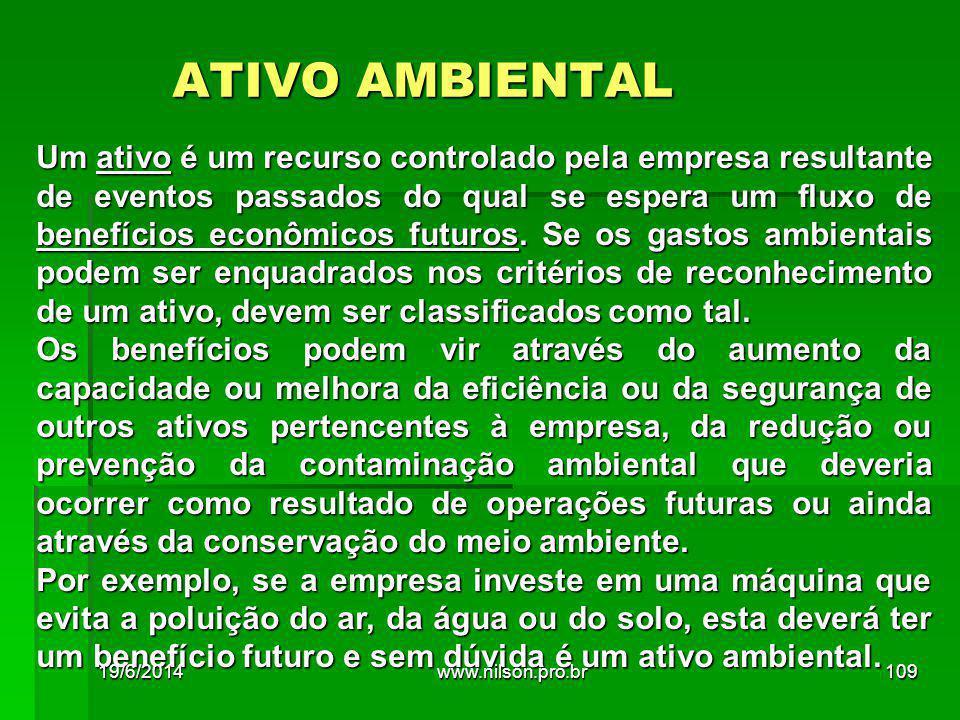 ATIVO AMBIENTAL Um ativo é um recurso controlado pela empresa resultante de eventos passados do qual se espera um fluxo de benefícios econômicos futuros.