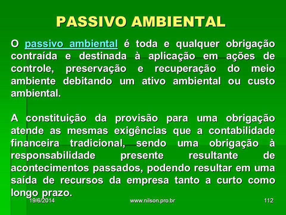 PASSIVO AMBIENTAL O passivo ambiental é toda e qualquer obrigação contraída e destinada à aplicação em ações de controle, preservação e recuperação do meio ambiente debitando um ativo ambiental ou custo ambiental.