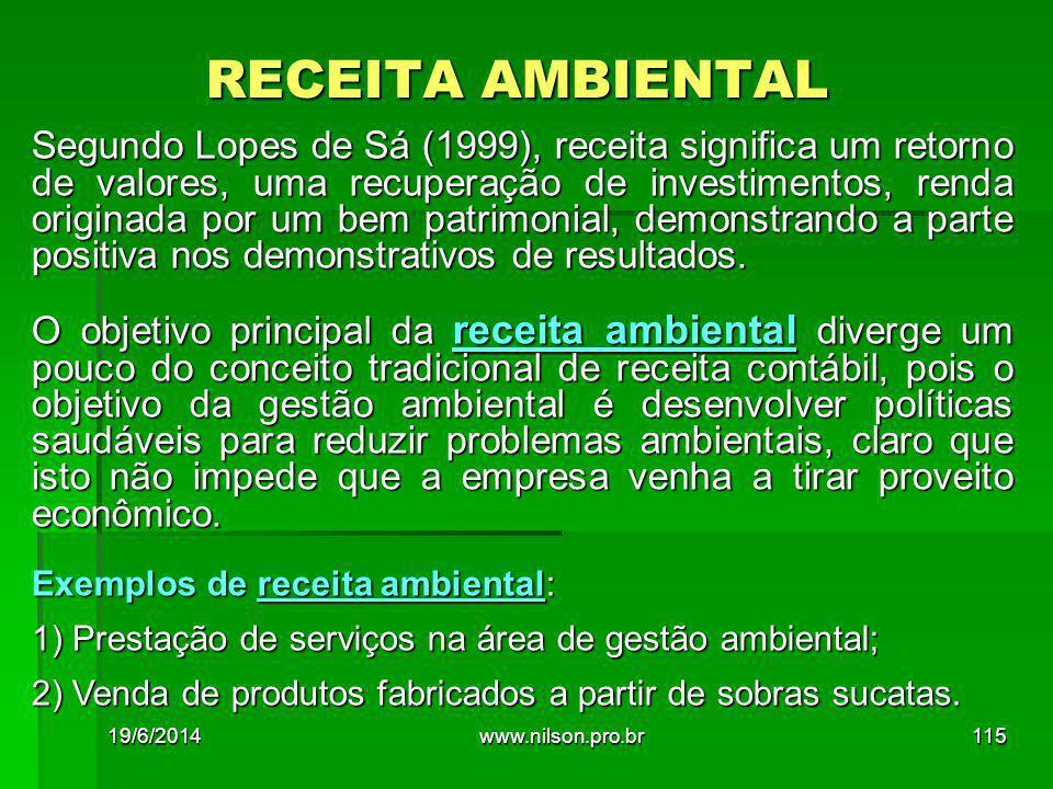 RECEITA AMBIENTAL Segundo Lopes de Sá (1999), receita significa um retorno de valores, uma recuperação de investimentos, renda originada por um bem pa