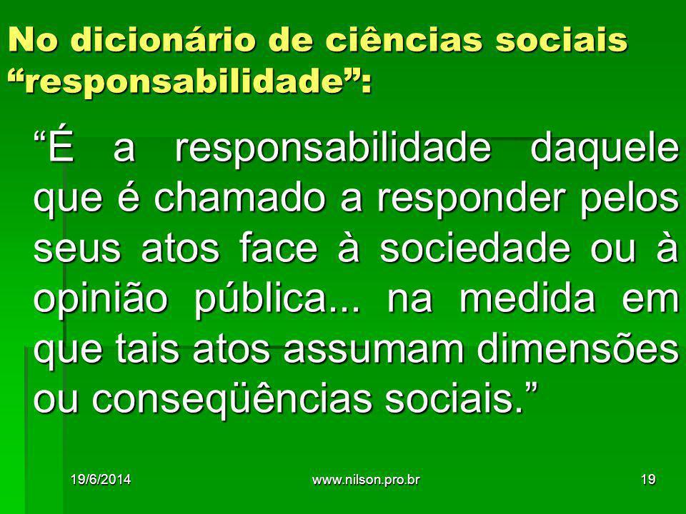 """""""É a responsabilidade daquele que é chamado a responder pelos seus atos face à sociedade ou à opinião pública... na medida em que tais atos assumam di"""