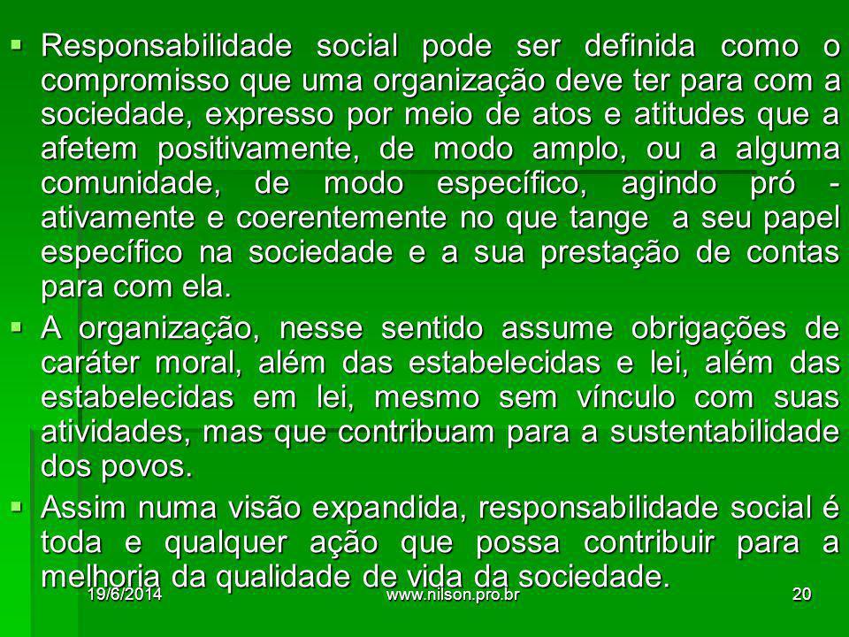 Responsabilidade social pode ser definida como o compromisso que uma organização deve ter para com a sociedade, expresso por meio de atos e atitudes
