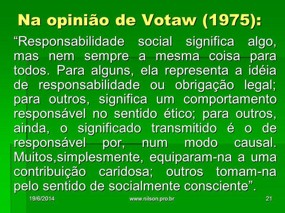 """Na opinião de Votaw (1975): """"Responsabilidade social significa algo, mas nem sempre a mesma coisa para todos. Para alguns, ela representa a idéia de r"""