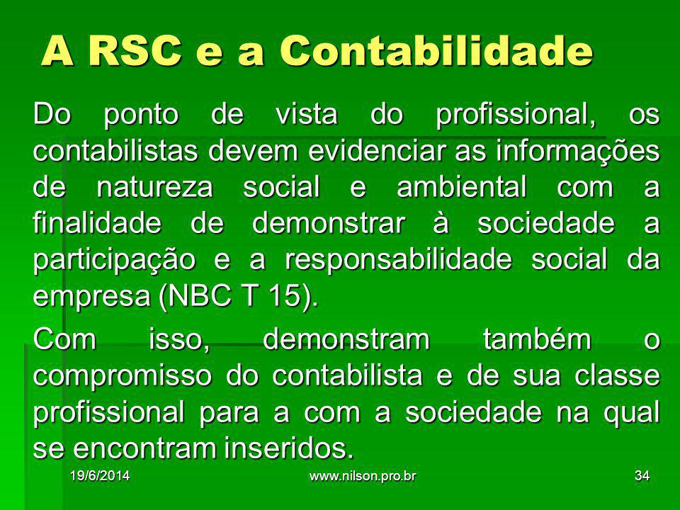 A RSC e a Contabilidade Do ponto de vista do profissional, os contabilistas devem evidenciar as informações de natureza social e ambiental com a finalidade de demonstrar à sociedade a participação e a responsabilidade social da empresa (NBC T 15).