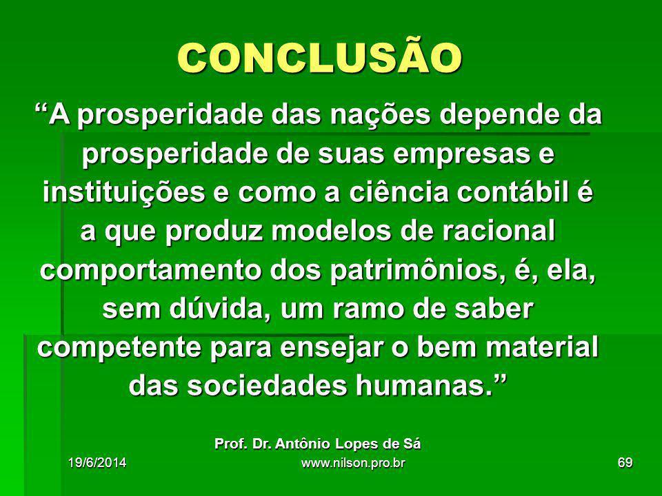 """""""A prosperidade das nações depende da prosperidade de suas empresas e instituições e como a ciência contábil é a que produz modelos de racional compor"""