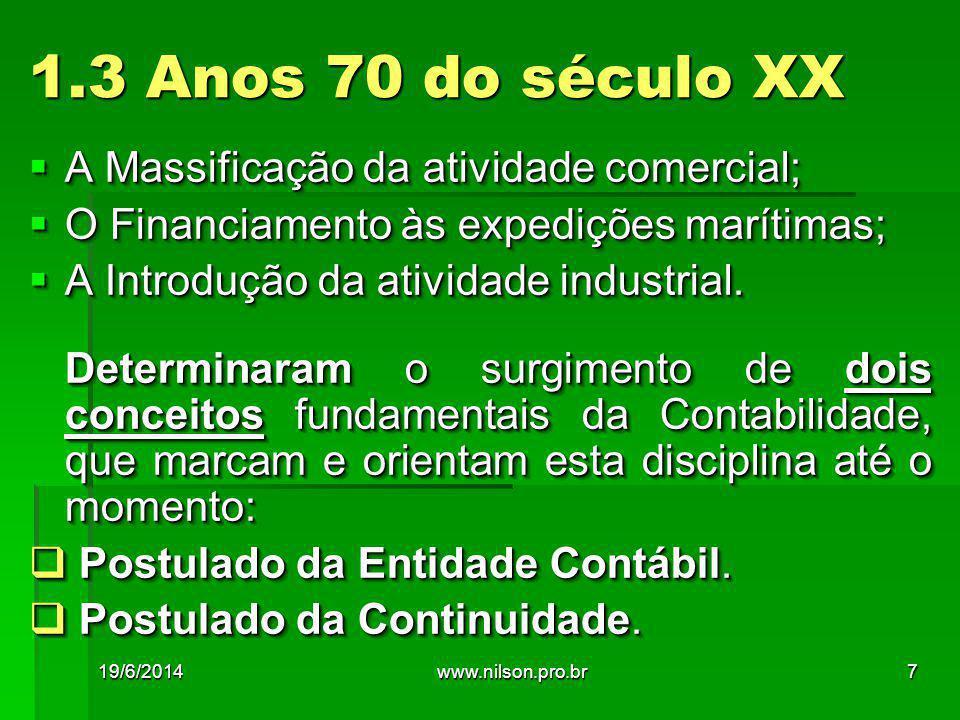 Contabilidade Social: Evolução Histórica  França (1977)  Alemanha (1939)  Portugal (1985)  EUA (década de 60)  Brasil (1976) 19/6/201438www.nilson.pro.br