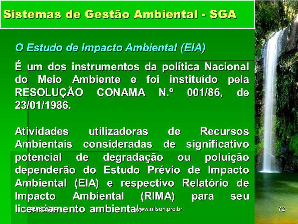 Sistemas de Gestão Ambiental - SGA O Estudo de Impacto Ambiental (EIA) É um dos instrumentos da política Nacional do Meio Ambiente e foi instituído pela RESOLUÇÃO CONAMA N.º 001/86, de 23/01/1986.