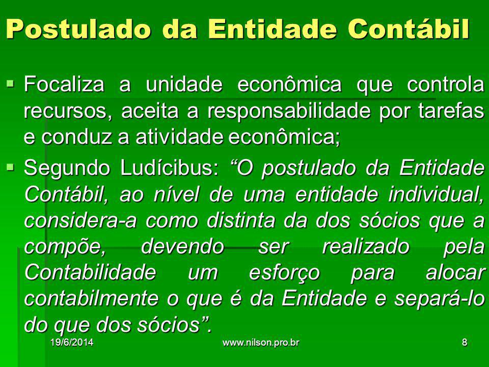 Postulado da Entidade Contábil  Focaliza a unidade econômica que controla recursos, aceita a responsabilidade por tarefas e conduz a atividade econôm