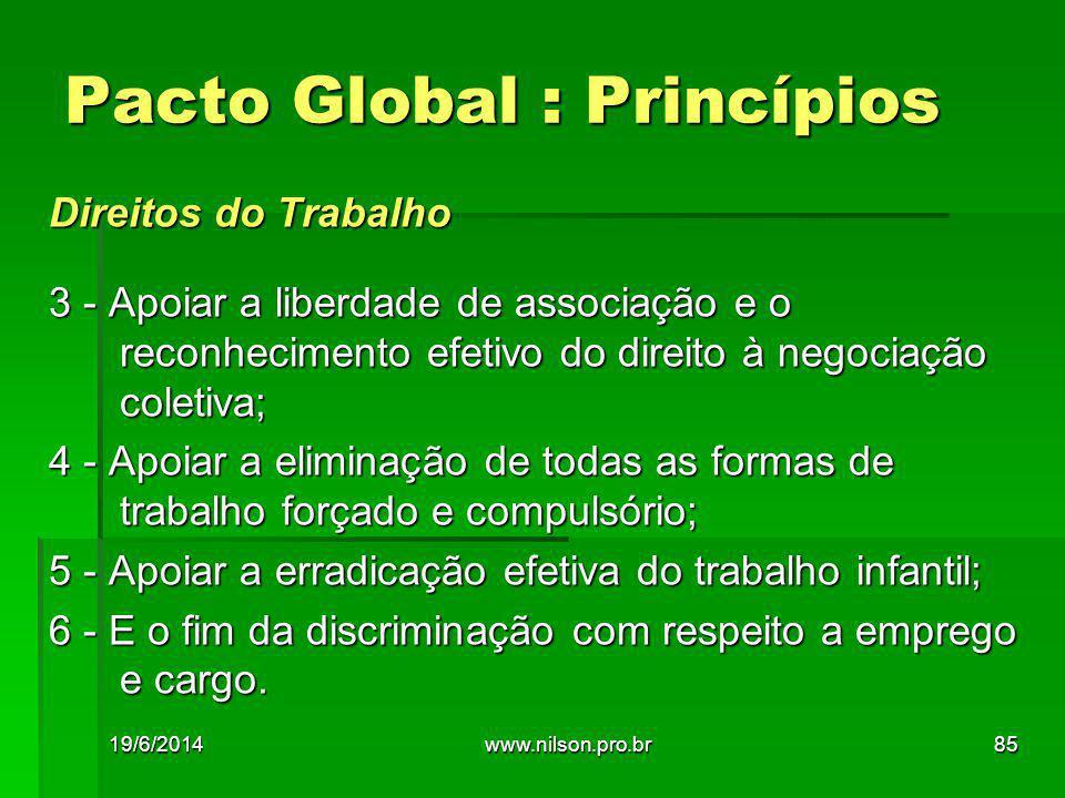 Direitos do Trabalho 3 - Apoiar a liberdade de associação e o reconhecimento efetivo do direito à negociação coletiva; 4 - Apoiar a eliminação de toda