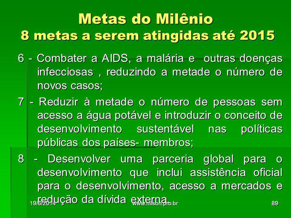 Metas do Milênio 8 metas a serem atingidas até 2015 6 - Combater a AIDS, a malária e outras doenças infecciosas, reduzindo a metade o número de novos