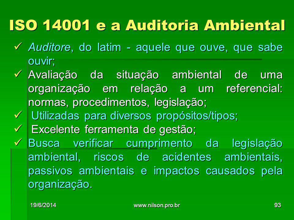 ISO 14001 e a Auditoria Ambiental  Auditore, do latim - aquele que ouve, que sabe ouvir;  Avaliação da situação ambiental de uma organização em relação a um referencial: normas, procedimentos, legislação;  Utilizadas para diversos propósitos/tipos;  Excelente ferramenta de gestão;  Busca verificar cumprimento da legislação ambiental, riscos de acidentes ambientais, passivos ambientais e impactos causados pela organização.