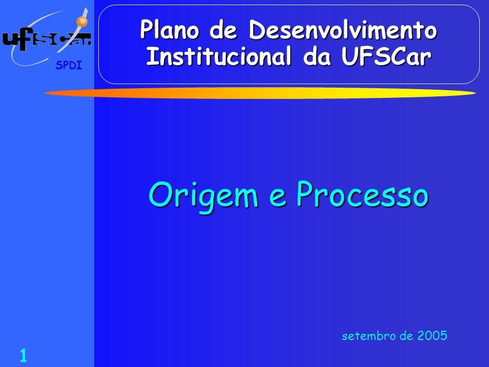 SPDI 1 Plano de Desenvolvimento Institucional da UFSCar Origem e Processo setembro de 2005