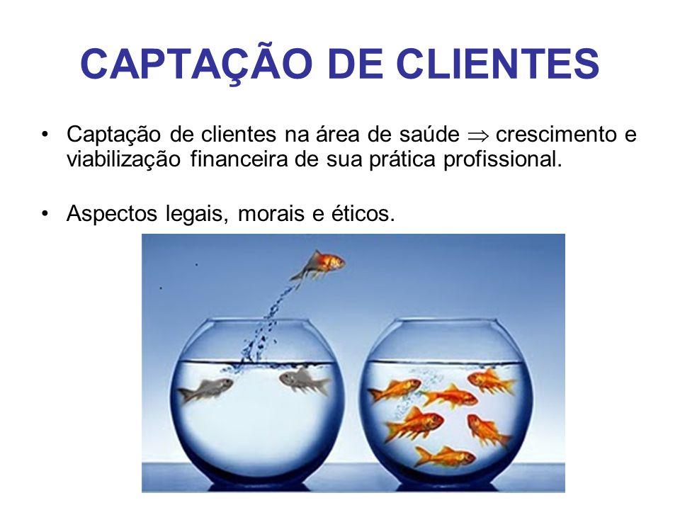 CAPTAÇÃO DE CLIENTES •Captação de clientes na área de saúde  crescimento e viabilização financeira de sua prática profissional. •Aspectos legais, mor