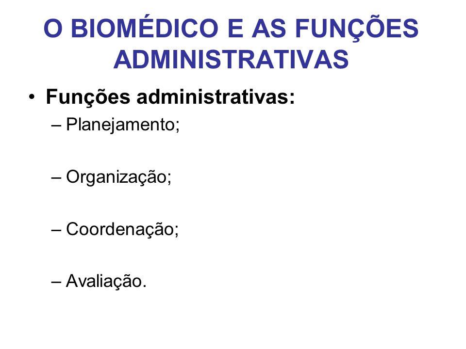 O BIOMÉDICO E AS FUNÇÕES ADMINISTRATIVAS •Funções administrativas: –Planejamento; –Organização; –Coordenação; –Avaliação.