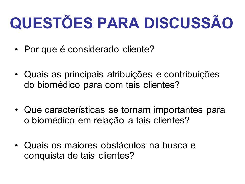QUESTÕES PARA DISCUSSÃO •Por que é considerado cliente? •Quais as principais atribuições e contribuições do biomédico para com tais clientes? •Que car