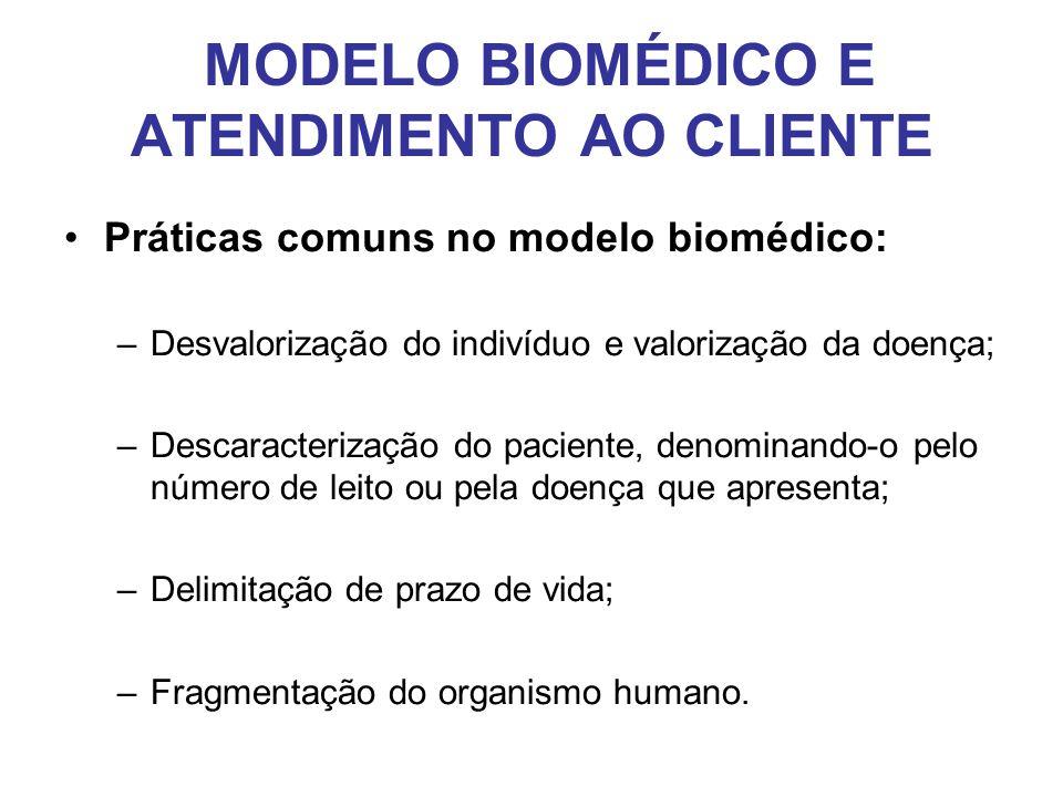 MODELO BIOMÉDICO E ATENDIMENTO AO CLIENTE •Práticas comuns no modelo biomédico: –Desvalorização do indivíduo e valorização da doença; –Descaracterizaç