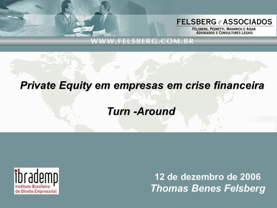 Private Equity em empresas em crise financeira Turn -Around Thomas Benes Felsberg 12 de dezembro de 2006