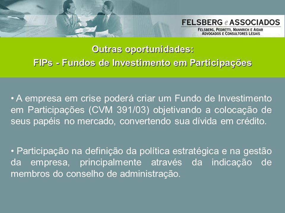 • A empresa em crise poderá criar um Fundo de Investimento em Participações (CVM 391/03) objetivando a colocação de seus papéis no mercado, convertend