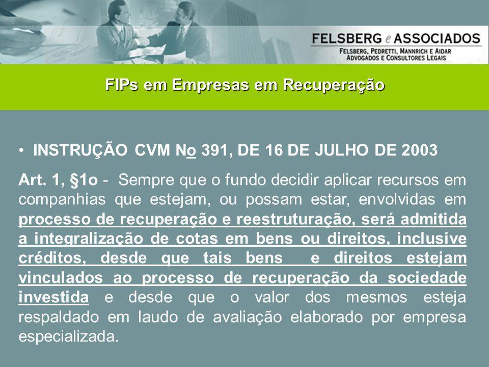 • INSTRUÇÃO CVM No 391, DE 16 DE JULHO DE 2003 Art. 1, §1o - Sempre que o fundo decidir aplicar recursos em companhias que estejam, ou possam estar, e