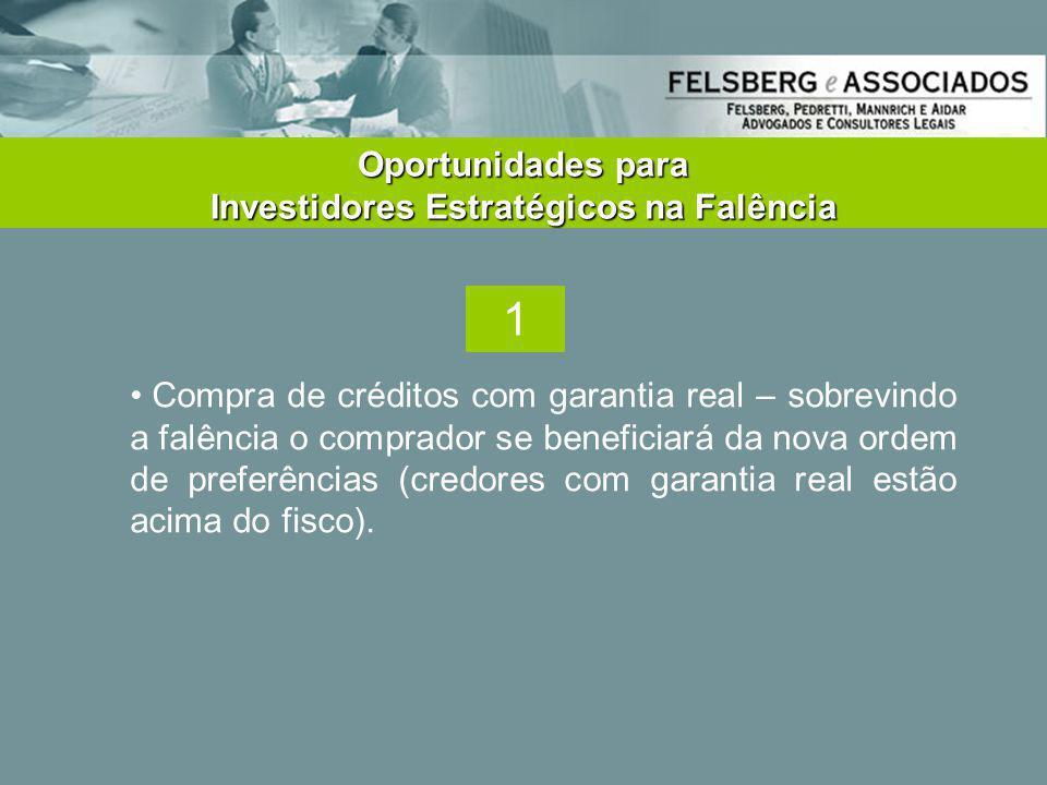 • Compra de créditos com garantia real – sobrevindo a falência o comprador se beneficiará da nova ordem de preferências (credores com garantia real es