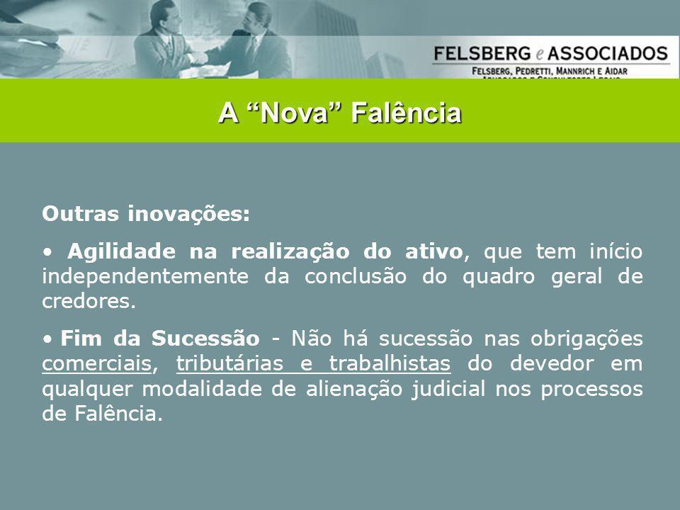 """A """"Nova"""" Falência Outras inovações: • Agilidade na realização do ativo, que tem início independentemente da conclusão do quadro geral de credores. • F"""