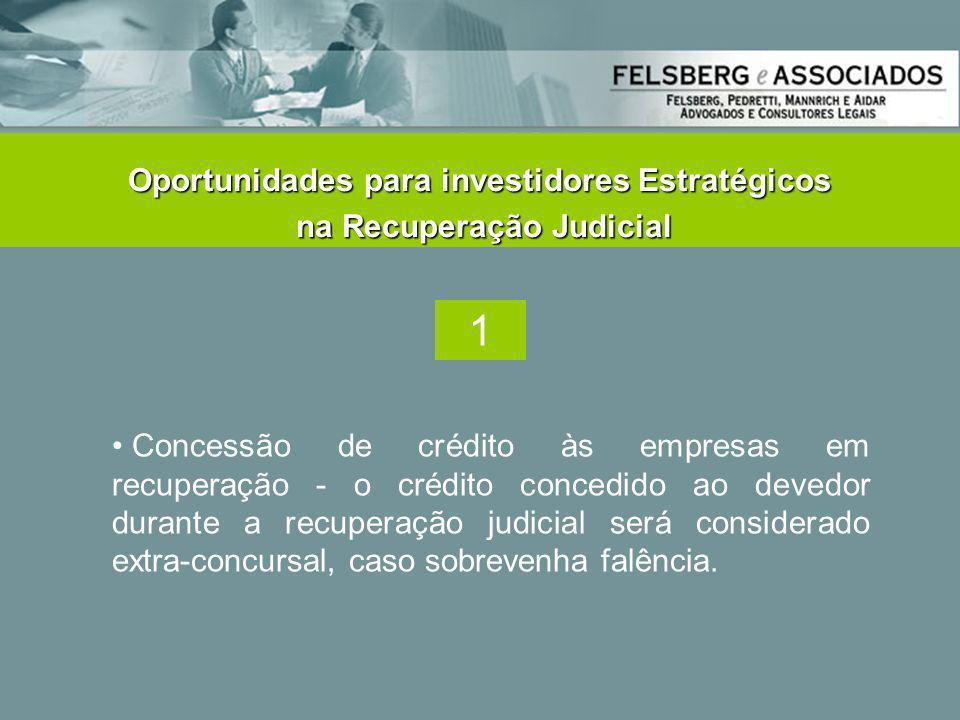 • Concessão de crédito às empresas em recuperação - o crédito concedido ao devedor durante a recuperação judicial será considerado extra-concursal, ca