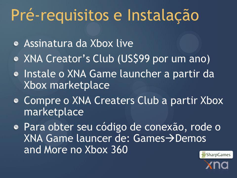 Pré-requisitos e Instalação Assinatura da Xbox live XNA Creator's Club (US$99 por um ano) Instale o XNA Game launcher a partir da Xbox marketplace Compre o XNA Creaters Club a partir Xbox marketplace Para obter seu código de conexão, rode o XNA Game launcer de: Games  Demos and More no Xbox 360