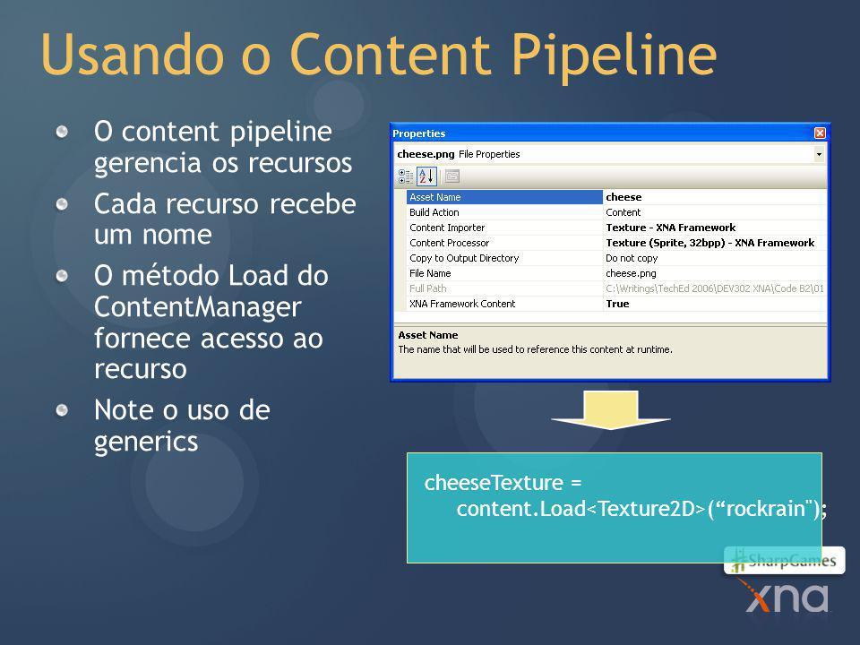 Usando o Content Pipeline O content pipeline gerencia os recursos Cada recurso recebe um nome O método Load do ContentManager fornece acesso ao recurso Note o uso de generics cheeseTexture = content.Load ( rockrain );