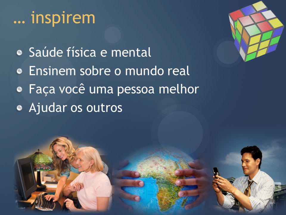 … inspirem Saúde física e mental Ensinem sobre o mundo real Faça você uma pessoa melhor Ajudar os outros