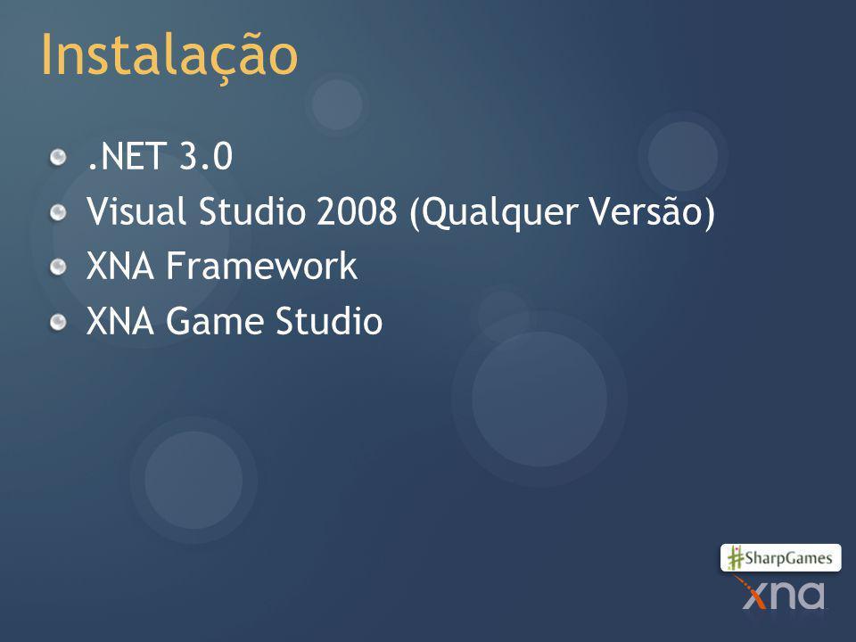 Instalação.NET 3.0 Visual Studio 2008 (Qualquer Versão) XNA Framework XNA Game Studio