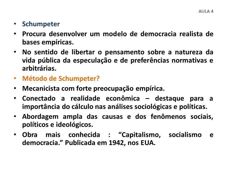 AULA 4 • Schumpeter • Procura desenvolver um modelo de democracia realista de bases empíricas. • No sentido de libertar o pensamento sobre a natureza