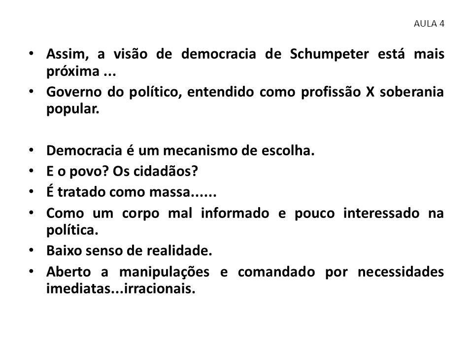 • Assim, a visão de democracia de Schumpeter está mais próxima... • Governo do político, entendido como profissão X soberania popular. • Democracia é