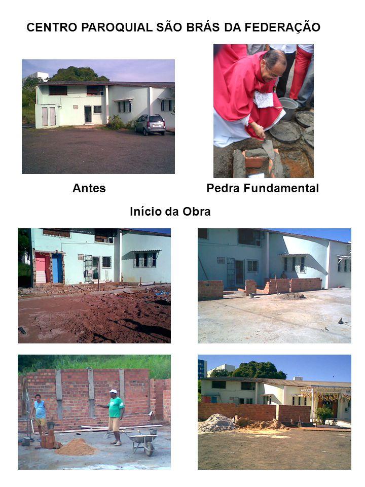 CENTRO PAROQUIAL SÃO BRÁS DA FEDERAÇÃO Antes Pedra Fundamental Início da Obra