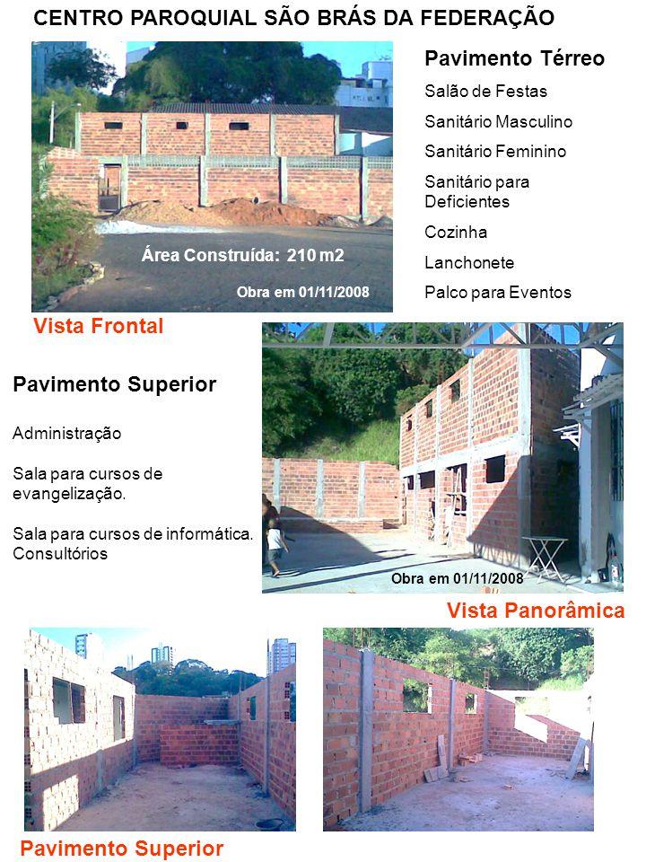 Obra em 01/11/2008 Vista Frontal Vista Panorâmica Pavimento Superior CENTRO PAROQUIAL SÃO BRÁS DA FEDERAÇÃO Pavimento Térreo Salão de Festas Sanitário