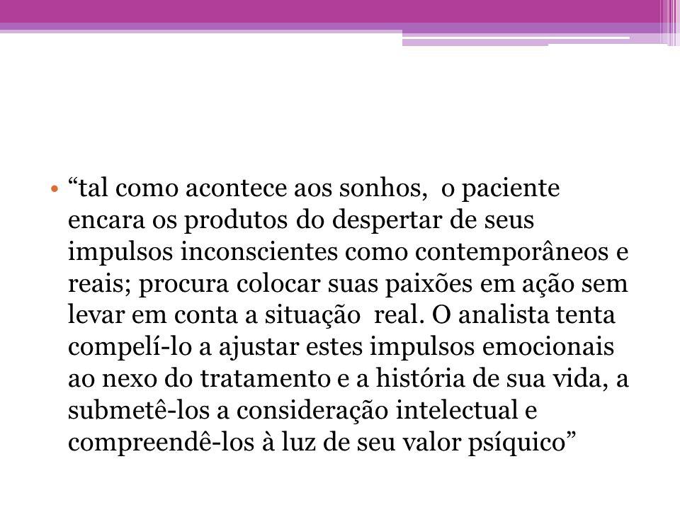 """•""""tal como acontece aos sonhos, o paciente encara os produtos do despertar de seus impulsos inconscientes como contemporâneos e reais; procura colocar"""